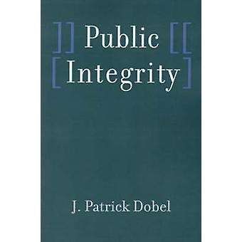Public Integrity by Dobel & J. Patrick