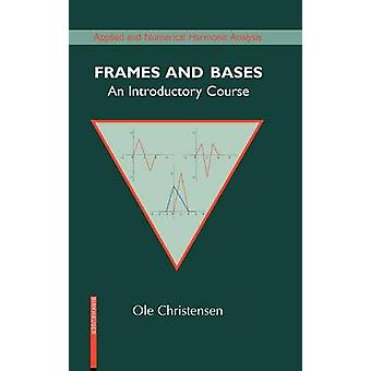 Frames and Bases  An Introductory Course by Christensen & Ole