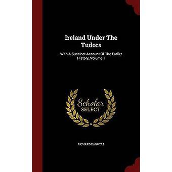 Irlande sous les Tudors avec un compte Succinct du Volume histoire antérieure 1 par Bagwell & Richard