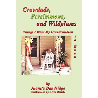 Crawdads Persimmons and Wildplums  Things I Want My Grandchildren to Know by Dandridge & Juanita M.