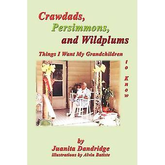 Crawdads kakis et choses de Wildplums que je veux que mes petits-enfants de connaître par Dandridge & Juanita M.