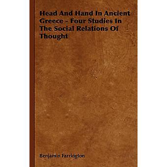 Head and Hand in Ancient Greece vier Studies in de sociale relaties van het denken door de & Benjamin Farrington