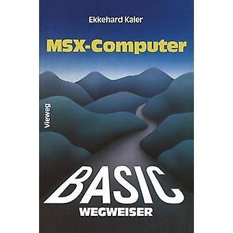 BASICWegweiser fr MSXComputer  Datenverarbeitung mit MSXBASIC unter MSXDOS by Kaier & Ekkehard