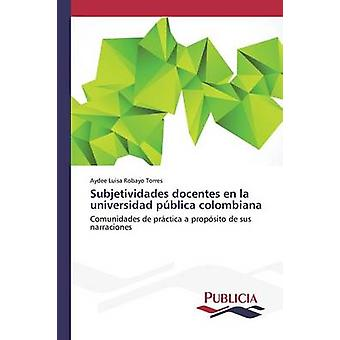 Subjetividades docentes en la universidad pblica colombiana by Robayo Torres Aydee Luisa