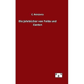 Die Jahrbcher von Fulda und Xanten Rehdantz & c.
