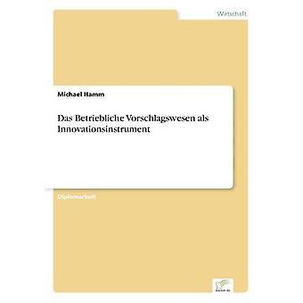 Das Betriebliche Vorschlagswesen als Innovationsinstrument von Hamm & Michael