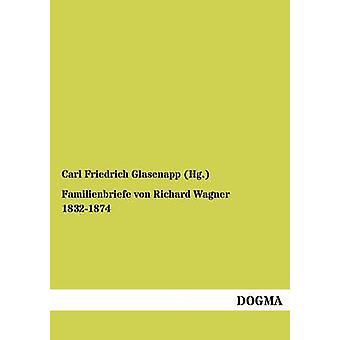 Familienbriefe von Richard Wagner 18321874 door Glasenapp Hg. & Carl Friedrich