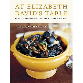 At Elizabeth David's Table - Classic Recipes and Timeless Kitchen Wisd