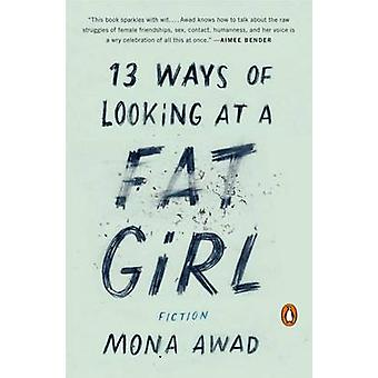 13 Ways of Looking at A Fat Girl - Fiction by Mona Awad - 978014312848