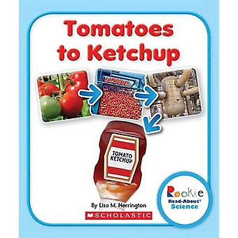 Tomatoes to Ketchup by Lisa M Herrington - J Peter Clark - Jeanne Cli
