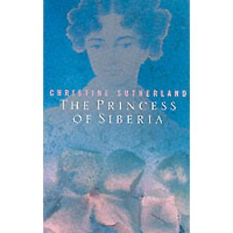 The Princess of Siberia - The Story of Maria Volkonsky and the Decembr