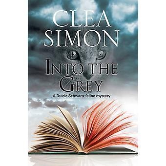 Into the Grey - A Feline-Filled Academic Mystery by Clea Simon - 97807