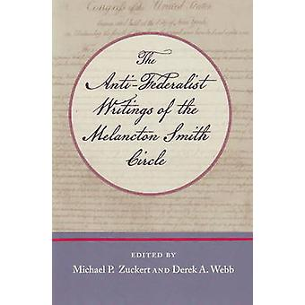 Anti-Federalist Writings of the Melancton Smith Circle by Michael Zuc