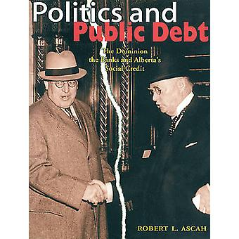 Politics and Public Debt - The Dominion - the Banks and Alberta's Soci