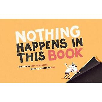 Nothing Happens In This Book by Vigg Sadler - 9781771387378 Book