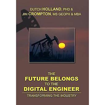 Die Zukunft gehört dem Digital Engineer Transforming the Industry von Dutch Holland & Phd