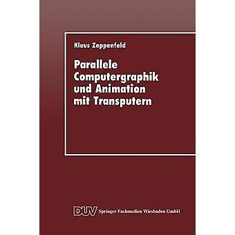 Parallele Computergraphik Und Animation Mit Transputern by Zeppenfeld & Klaus
