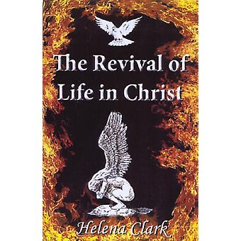 The Revival of Life in Christ (Paperback) by Clark Helena