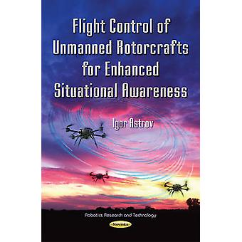 Flight Control of Unmanned Rotorcrafts for Enhanced Situational Awareness by Igor Astrov