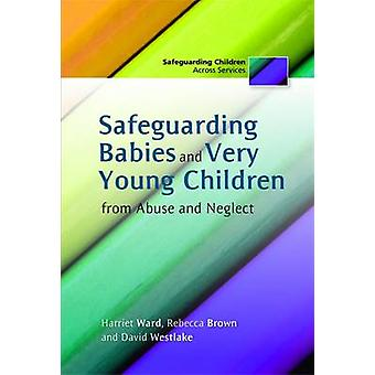 Safeguarding Babies and Very Young Children from Abuse and Neglect by Harriet Ward & Rebecca Brown & David Westlake & Carolyn Davies