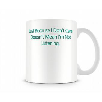 Doesn't Mean Im Not Listening Printed Mug