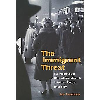 The Immigrant Threat - The Integration of Old and New Migrants in West