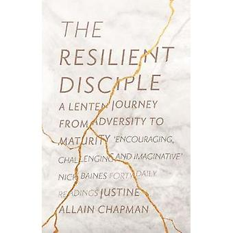 The Resilient Disciple - A Lenten Journey from Adversity to Maturity b