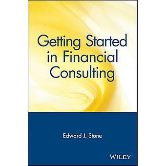 Getting Started in Financial Consulting by Edward J. Stone - 97804713