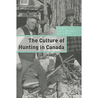The Culture of Hunting in Canada by Jean L. Manore - Dale G. Miner -