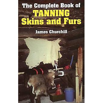 The Complete Book of Tanning Skins and Furs by James Churchill - 9780