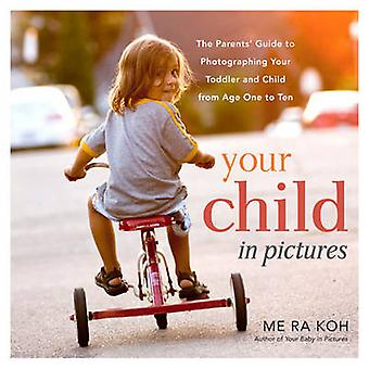 Your child in pictures - A parent's guide to photographing your toddle
