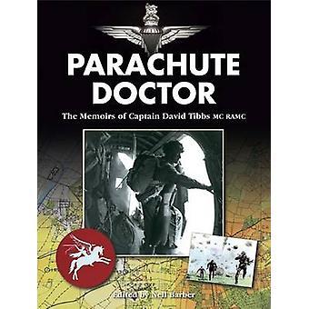 Parachute Doctor - The Memoirs of Captain David Tibbs by David J. Tibb