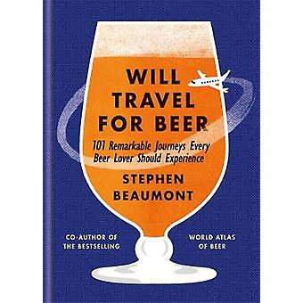 Will Travel For Beer by Stephen Beaumont - 9781784723200 Book