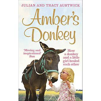 Amber's Donkey - How a donkey and a little girl healed each other by J