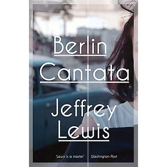 Berlin Cantata by Jeffrey Lewis - 9781908323200 Book