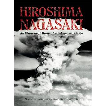 Hiroshima and Nagasaki - An Illustrated History Anthology and Guide by