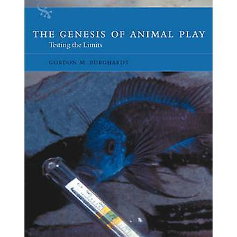 The Genesis of Animal Play - Testing the Limits by Gordon M. Burghardt