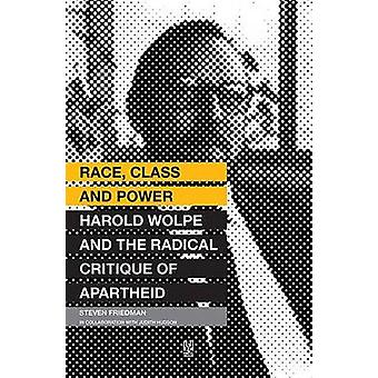 Race - Class and Power - Harold Wolpe and the Radical Critique of Apar
