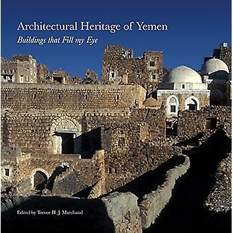 Architectural Heritage of Yemen - Buildings that Fill My Eye - 9781909