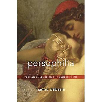 Persophilia - Persian Culture on the Global Scene by Hamid Dabashi - 9