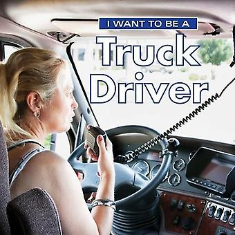I Want to Be a Truck Driver: 2018 (I Want to Be)