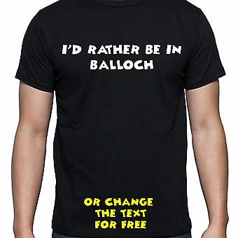 I'd Rather Be In Balloch Black Hand Printed T shirt