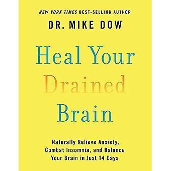 Natuurlijk genezen uw gedraineerde hersenen: Verlichten van angst, slapeloosheid bestrijden en evenwicht van je hersenen in slechts 14 dagen (Hardback)