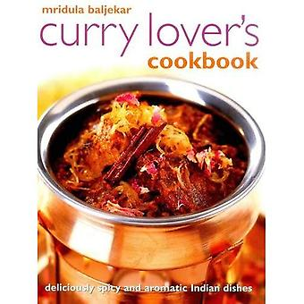 Mridula Baljekar's Curry Lover's Cookbook: Deliciously Spicy and Aromatic Indian Dishes