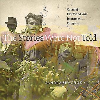 Les histoires n'ont pas été informés: Des Camps d'internement du Canada première guerre mondiale