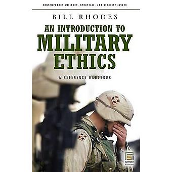 An Introduction to Military Ethics A Reference Handbook by Rhodes & Bill