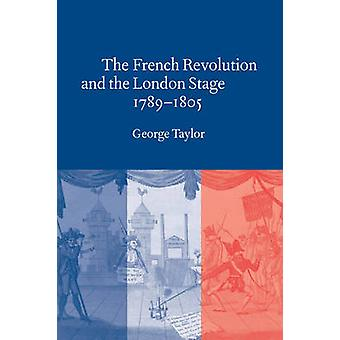 The French Revolution and the London Stage 1789 1805 by Taylor & George