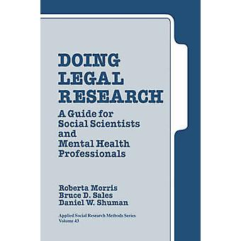 Doing Legal Research A Guide for Social Scientists and Mental Health Professionals by Morris & Roberta A.