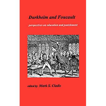 Durkheim and Foucault Perspectives on Education and Punishment by Cladis & M S