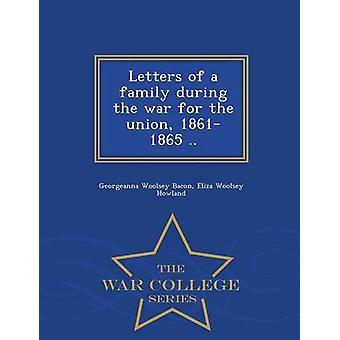 Briefe einer Familie während des Krieges für die Union 18611865...  War College-Serie von Speck & Georgeanna Woolsey